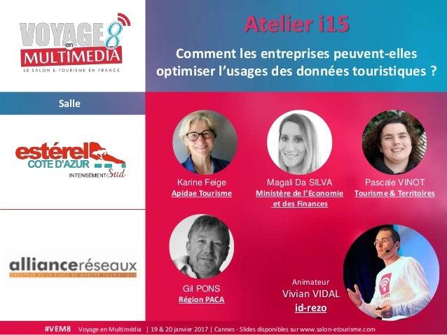 #VEM8 Voyage en Multimédia | 19 & 20 janvier 2017 | Cannes - Slides disponibles sur www.salon-etourisme.com Salle Comment ...