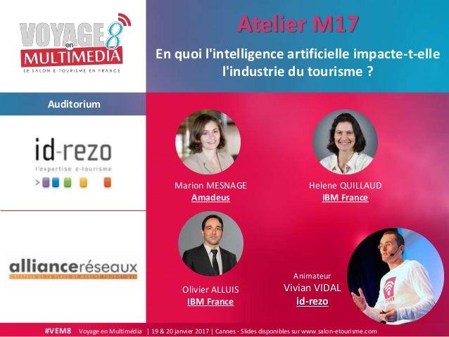 #VEM8 Voyage en Multimédia | 19 & 20 janvier 2017 | Cannes - Slides disponibles sur www.salon-etourisme.com Auditorium En ...