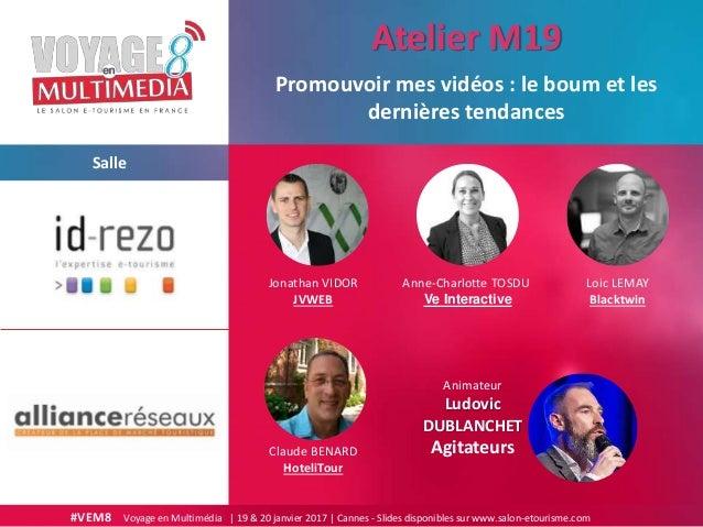 #VEM8 Voyage en Multimédia   19 & 20 janvier 2017   Cannes - Slides disponibles sur www.salon-etourisme.com Salle Promouvo...