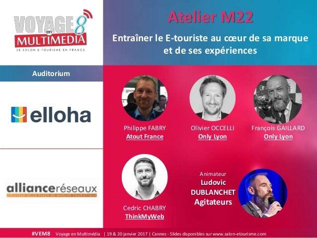 #VEM8 Voyage en Multimédia | 19 & 20 janvier 2017 | Cannes - Slides disponibles sur www.salon-etourisme.com Auditorium Ent...