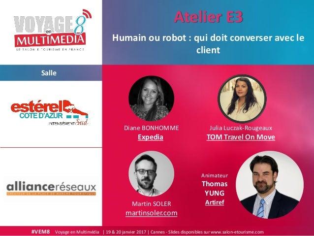 #VEM8 Voyage en Multimédia   19 & 20 janvier 2017   Cannes - Slides disponibles sur www.salon-etourisme.com Salle Humain o...