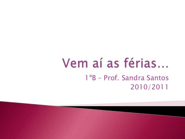 Vem aí as férias…<br />1ºB – Prof. Sandra Santos<br />2010/2011<br />