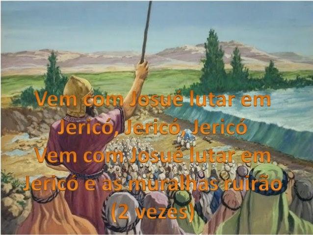 Subam os montes devagar, que o Senhor vai guerrear Cerquem os muros para mim, pois Jericó chegou ao fim