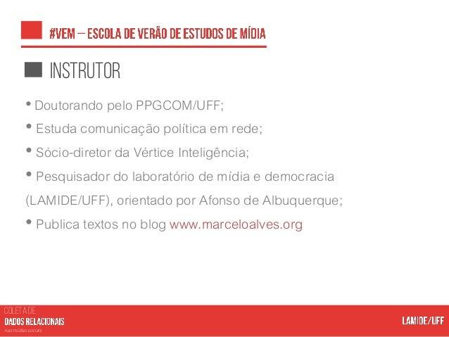 COLETA DE nas mídias sociais instrutor •Doutorando pelo PPGCOM/UFF; • Estuda comunicação política em rede; • Sócio-diretor...