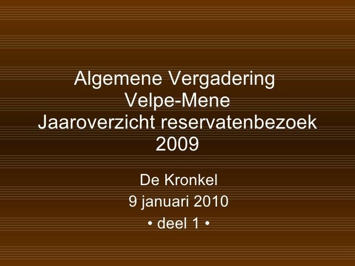 Algemene Vergadering  Velpe-Mene Jaaroverzicht reservatenbezoek 2009 De Kronkel 9 januari 2010 •  deel 1 •