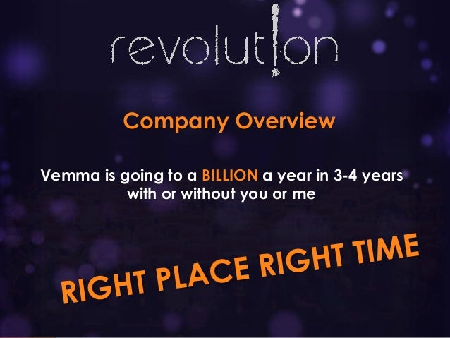 Company Overview Vemma is going to a BILLION a year in 3-4 years with or without you or me