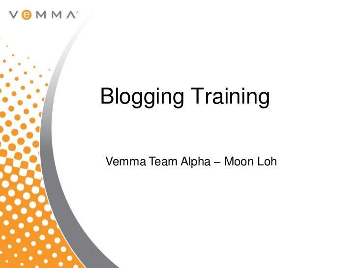 Blogging TrainingVemma Team Alpha – Moon Loh