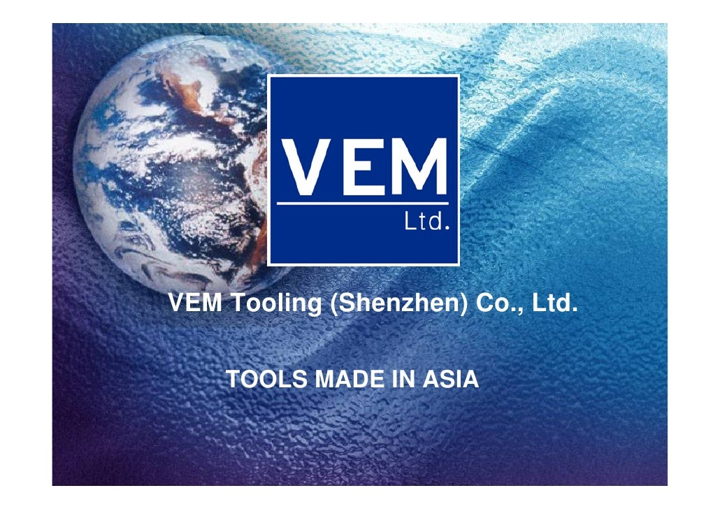 VEM Tooling (Shenzhen) Co., Ltd.      TOOLS MADE IN ASIA