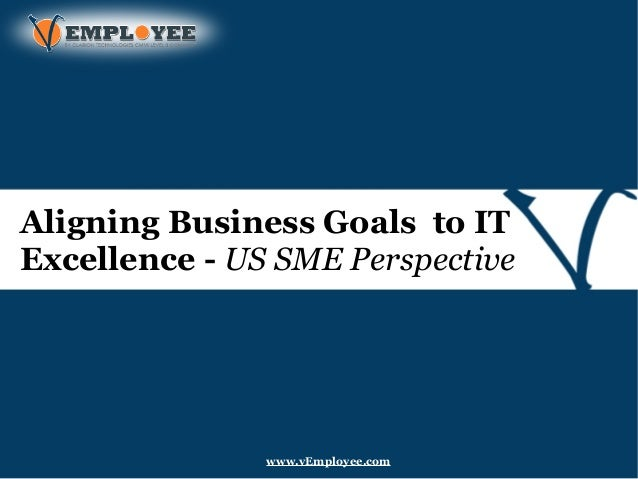 Aligning Business Goals to IT Excellence - US SME Perspective www.vEmployee.com