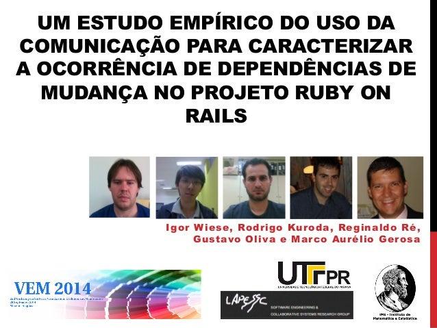 UM ESTUDO EMPÍRICO DO USO DA COMUNICAÇÃO PARA CARACTERIZAR A OCORRÊNCIA DE DEPENDÊNCIAS DE MUDANÇA NO PROJETO RUBY ON RAIL...