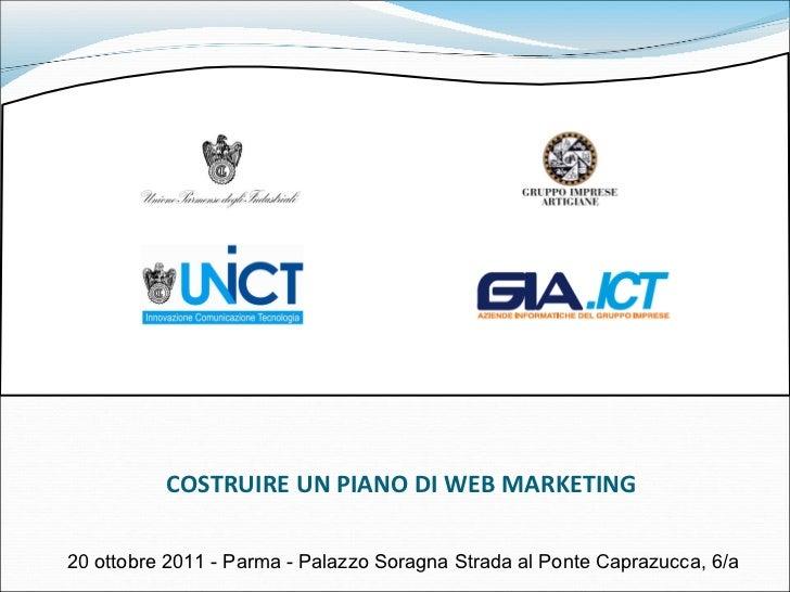 COSTRUIRE UN PIANO DI WEB MARKETING 20 ottobre 2011 - Parma - Palazzo Soragna Strada al Ponte Caprazucca, 6/a