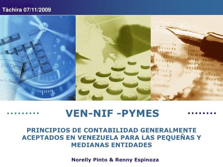 Tàchira 07/11/2009<br />VEN-NIF -PYMES<br />PRINCIPIOS DE CONTABILIDAD GENERALMENTE ACEPTADOS EN VENEZUELA PARA LAS PEQUEÑ...