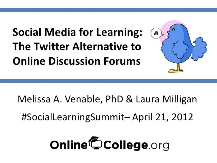 Social Media for Learning:The Twitter Alternative toOnline Discussion ForumsMelissa A. Venable, PhD & Laura Milligan #Soci...