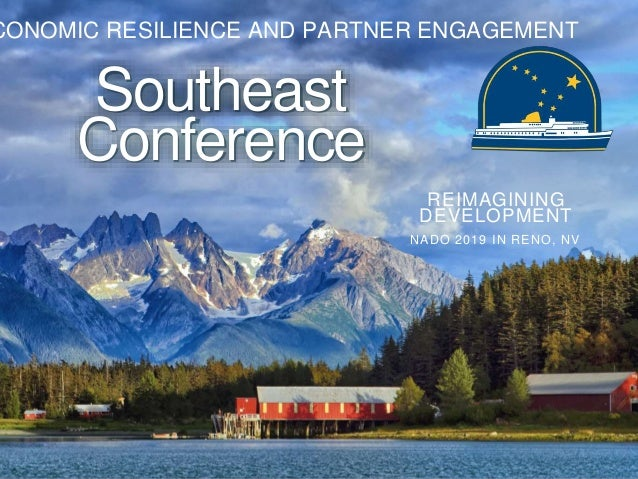 CONOMIC RESILIENCE AND PARTNER ENGAGEMENT Southeast Conference REIMAGINING DEVELOPMENT NADO 2019 IN RENO, NV
