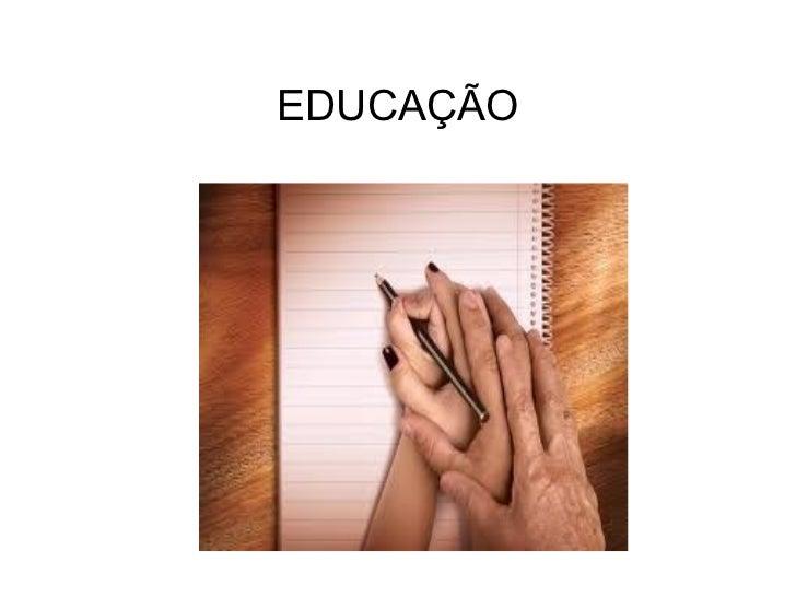 EDUCAÇÃO <ul><li> </li></ul>