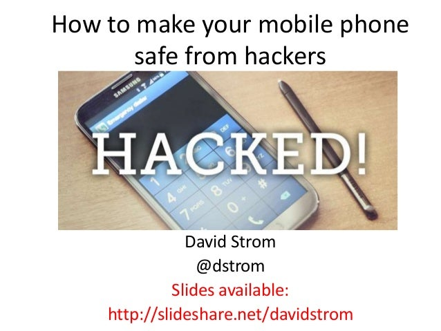How to make your mobile phone safe from hackers David Strom @dstrom Slides available: http://slideshare.net/davidstrom