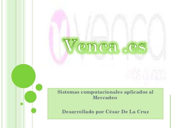 Sistemas computacionales aplicados al Mercadeo  Desarrollado por César De La Cruz