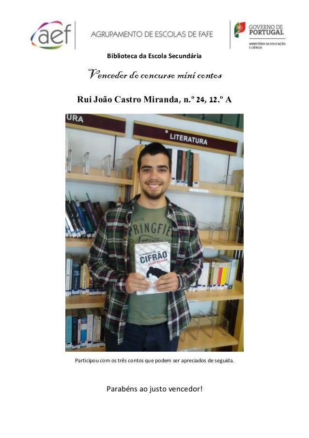 Biblioteca da Escola Secundária Vencedor do concurso mini contos Rui João Castro Miranda, n.º 24, 12.º A Participou com os...