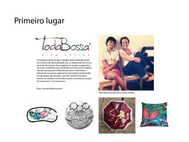 Primeiro lugar      A TodaBossa Slow Design® trabalha desenvolvendo produ-      tos criativos de alta qualidade com a cola...
