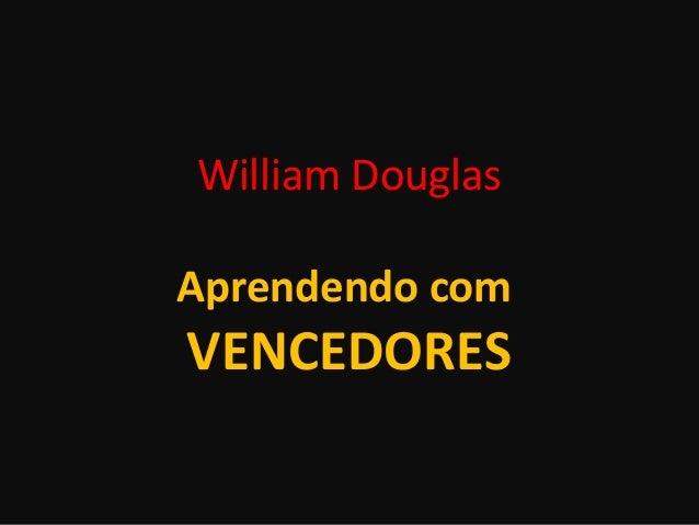 William Douglas Aprendendo com VENCEDORES