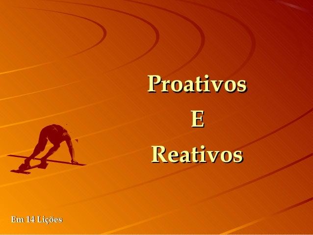 ProativosProativos EE ReativosReativos Em 14 LiçõesEm 14 Lições