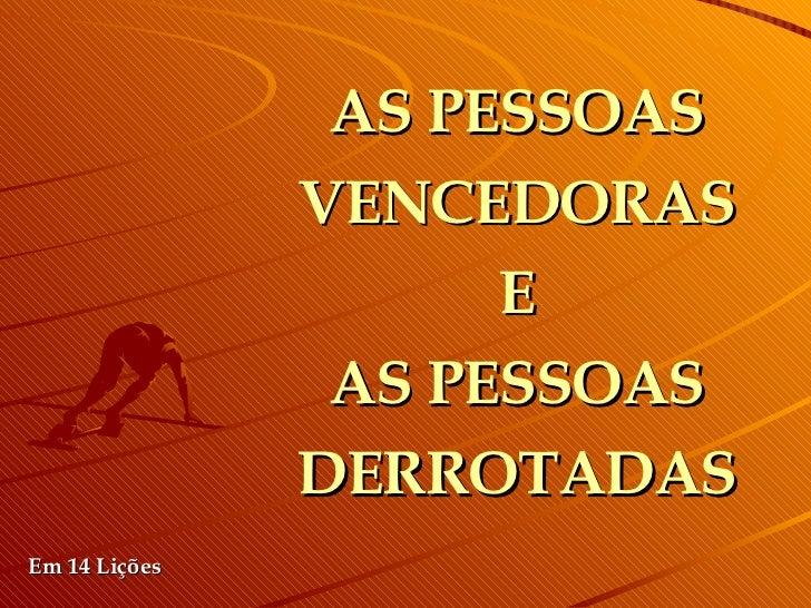 AS PESSOAS VENCEDORAS E AS PESSOAS DERROTADAS Em 14 Lições