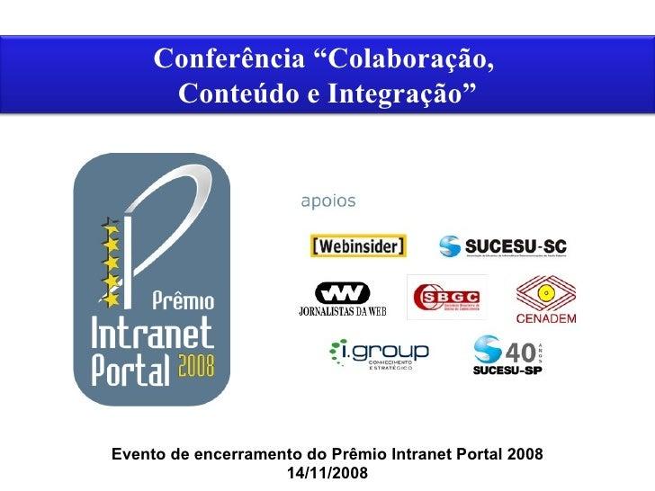 """Conferência """"Colaboração,       Conteúdo e Integração""""     Evento de encerramento do Prêmio Intranet Portal 2008          ..."""