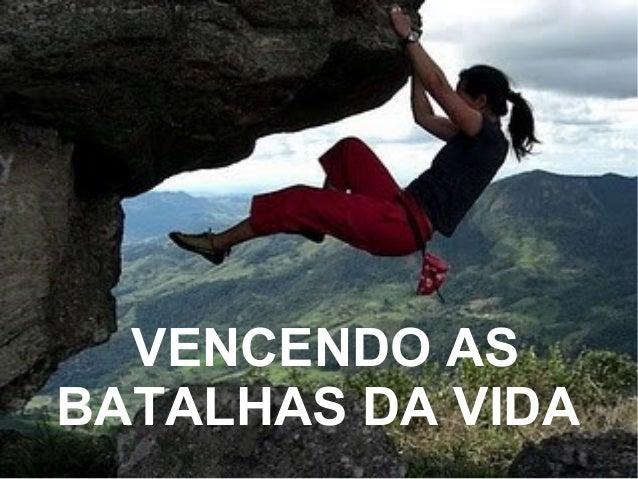VENCENDO AS BATALHAS DA VIDA
