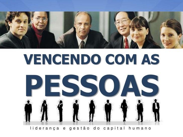 VENCENDO COM AS  PESSOAS liderança   e   gestão   do   capital   humano