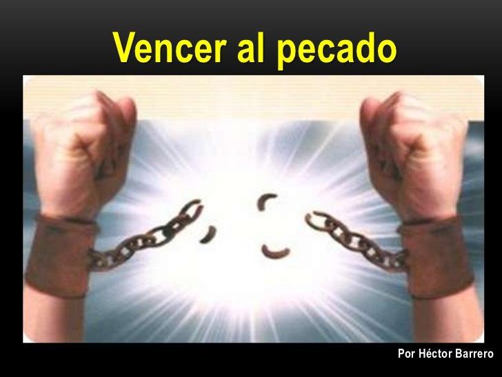 Vencer al pecado                   Por Héctor Barrero