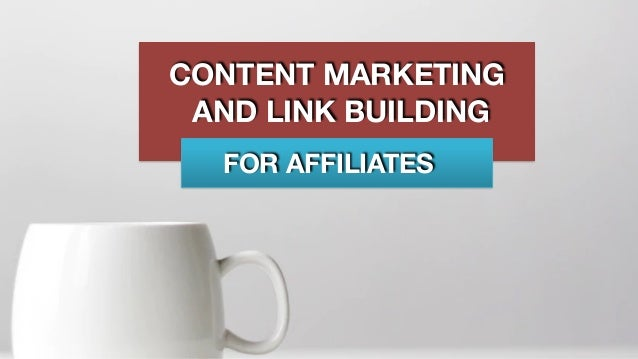 FOR AFFILIATES CONTENT MARKETING AND LINK BUILDING
