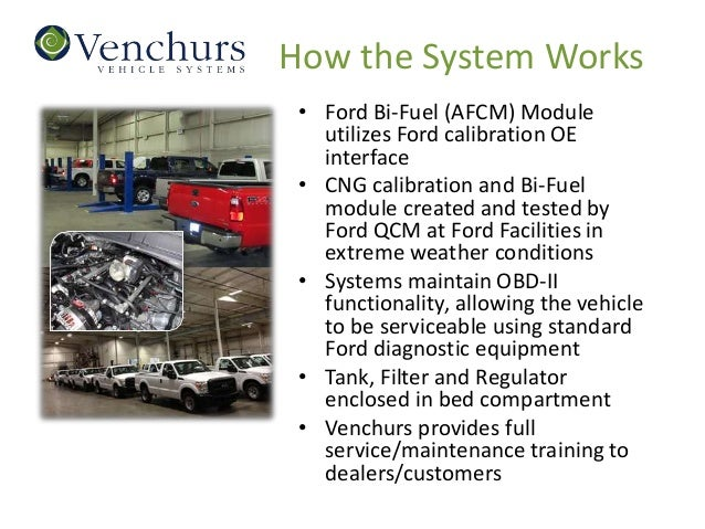 How the System Works • Ford Bi-Fuel (AFCM) Module   utilizes Ford calibration OE   interface • CNG calibration and Bi-Fuel...