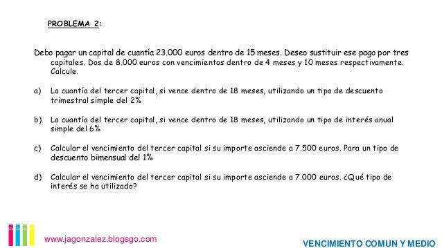 PROBLEMA 2:  Debo pagar un capital de cuantía 23.000 euros dentro de 15 meses. Deseo sustituir ese pago por tres capitales...
