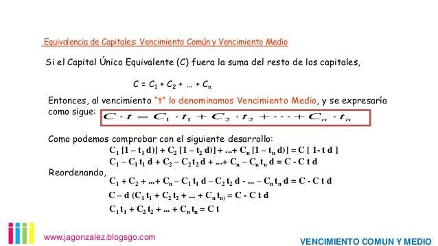 Equivalencia de Capitales: Vencimiento Común y Vencimiento Medio  Si el Capital Único Equivalente (C) fuera la suma del re...