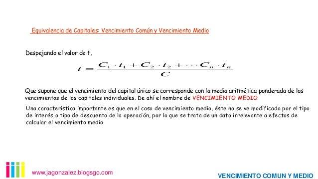 Equivalencia de Capitales: Vencimiento Común y Vencimiento Medio Despejando el valor de t,  t   C1  t1  C 2  t 2   C...