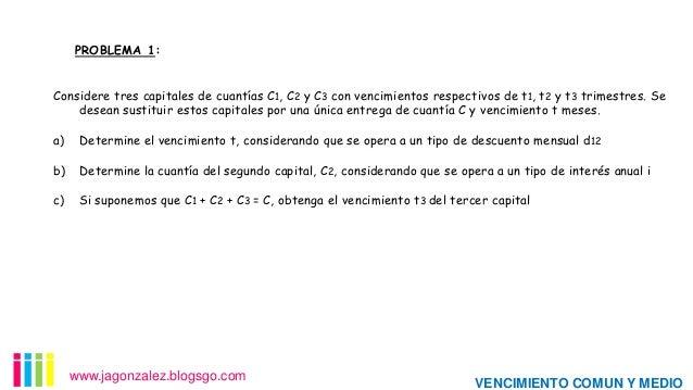 PROBLEMA 1: Considere tres capitales de cuantías C1, C2 y C3 con vencimientos respectivos de t1, t2 y t3 trimestres. Se de...
