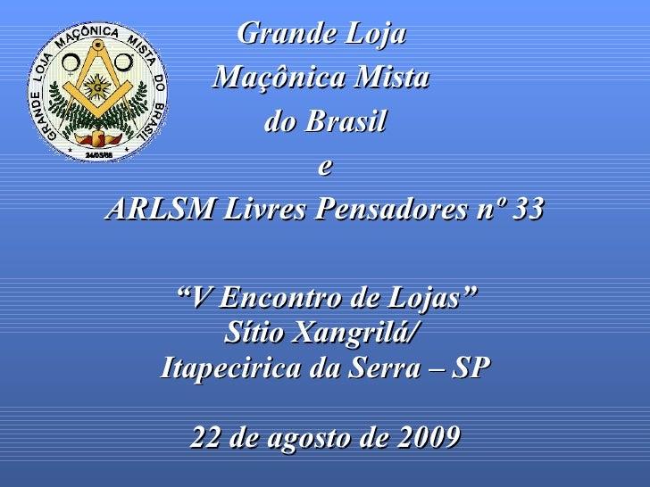 """Grande Loja  Maçônica Mista  do Brasil e ARLSM Livres Pensadores nº 33 """" V Encontro de Lojas"""" Sítio Xangrilá/  Itapecirica..."""