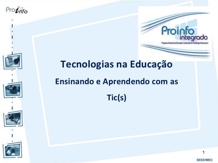 Tecnologias na EducaçãoEnsinando e Aprendendo com as            Tic(s)                                1