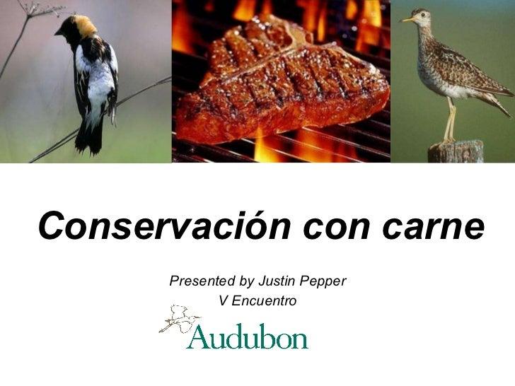Conservación  con carne Presented by Justin Pepper V Encuentro
