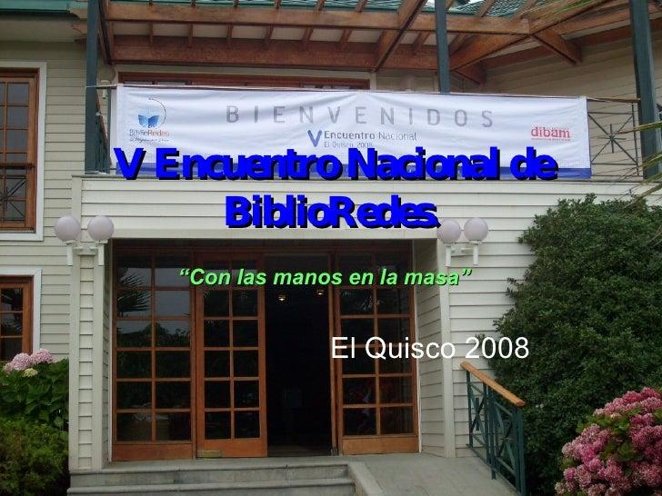 """V Encuentro Nacional de BiblioRedes. El Quisco 2008 """" Con las manos en la masa"""""""