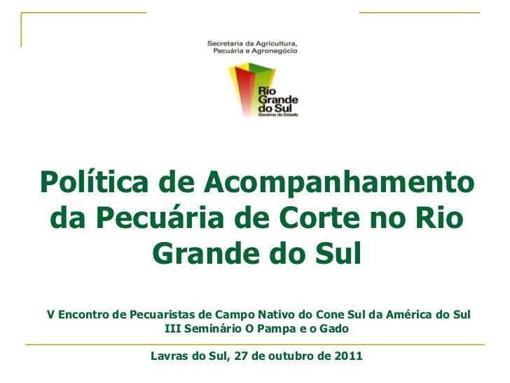 Política de Acompanhamento da Pecuária de Corte no Rio Grande do Sul   V Encontro de Pecuaristas de Campo Nativo do Cone S...