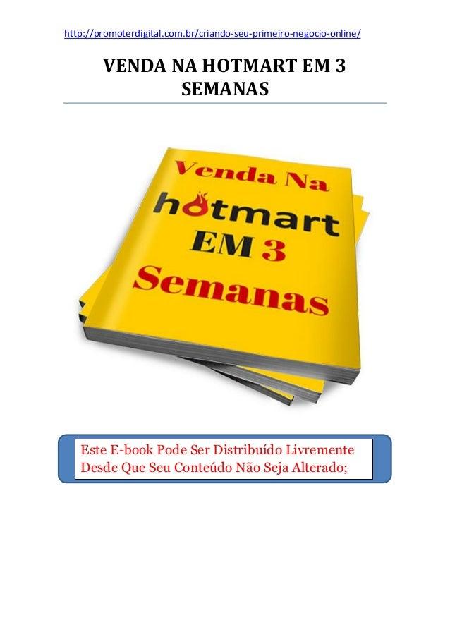 http://promoterdigital.com.br/criando-seu-primeiro-negocio-online/ VENDA NA HOTMART EM 3 SEMANAS Este E-book Pode Ser Dist...