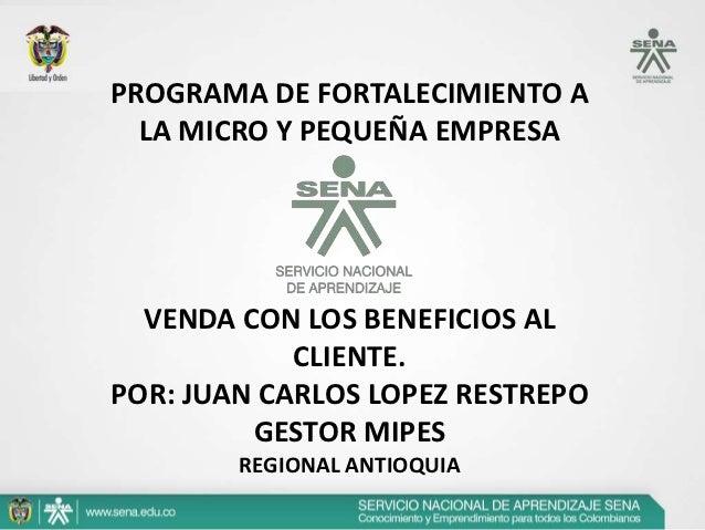 PROGRAMA DE FORTALECIMIENTO A  LA MICRO Y PEQUEÑA EMPRESA  VENDA CON LOS BENEFICIOS AL            CLIENTE.POR: JUAN CARLOS...