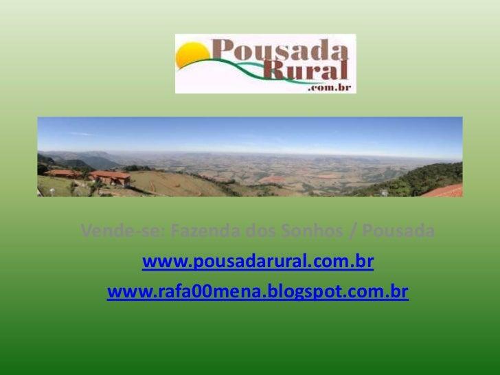 Vende-se: Fazenda dos Sonhos / Pousada<br />www.pousadarural.com.br<br />www.rafa00mena.blogspot.com.br<br />