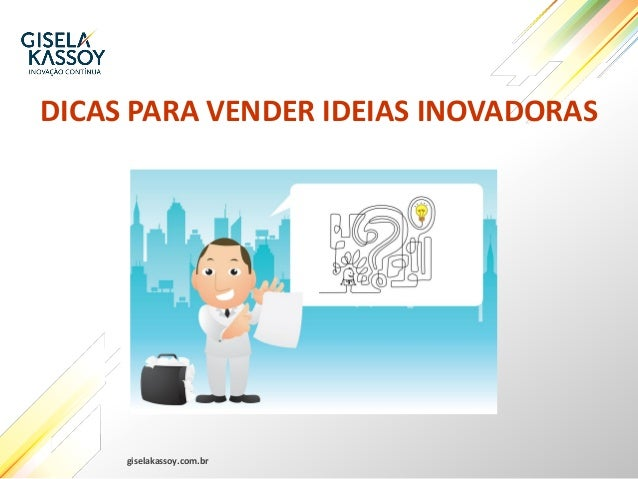 giselakassoy.com.br DICAS PARA VENDER IDEIAS INOVADORAS
