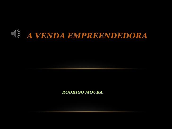 A VENDA EMPREENDEDORA      RODRIGO MOURA