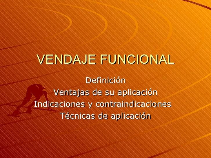 VENDAJE FUNCIONAL Definición Ventajas de su aplicación Indicaciones y contraindicaciones  Técnicas de aplicación