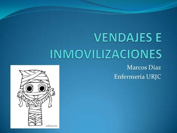 VENDAJES E INMOVILIZACIONES<br />Marcos Díaz<br />Enfermería URJC<br />