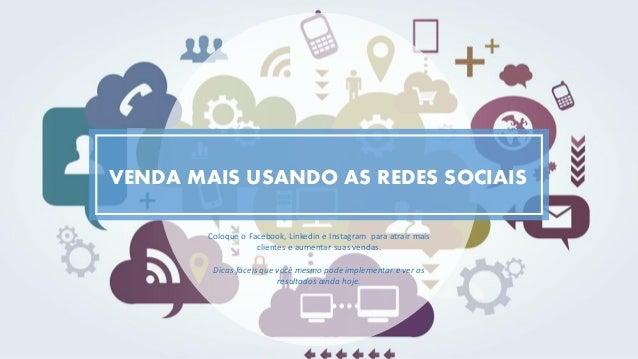 VENDA MAIS USANDO AS REDES SOCIAIS Coloque o Facebook, Linkedin e Instagram para atrair mais clientes e aumentar suas vend...