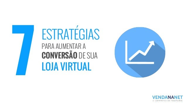 ESTRATÉGIAS PARA AUMENTAR A CONVERSÃO DE SUA LOJA VIRTUAL 7